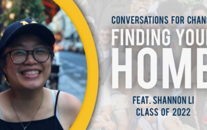 Conversations for Change Finding Your Home Feat. Shannon Li Class of 2022