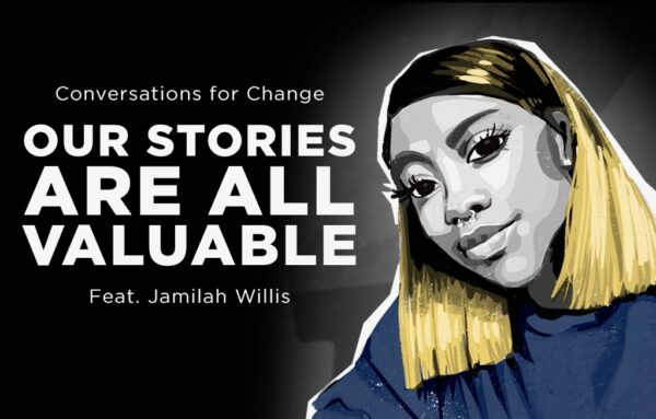 Conversations for Change: Our stories are all valuable feat. Jamilah Willis