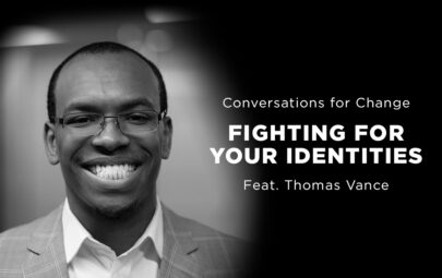 Conversations for Changing Fighting For Your Identities Feat. Thomas Vance