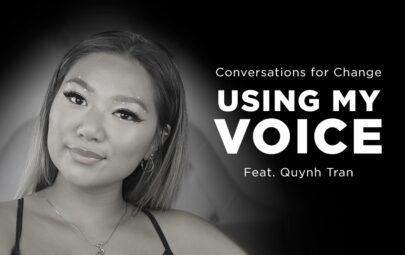 Conversations for Change Using My Voice featuring Quynh Tran