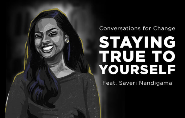 Conversations for Change Staying True to Yourself Feat. Saveri Nandigama