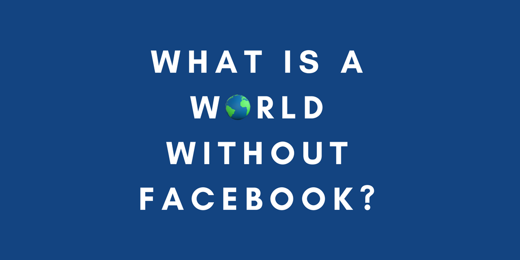 What Is A World Without Facebook? | U-M Social Media